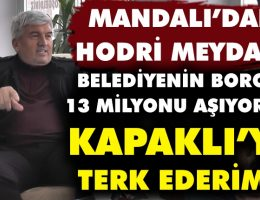 ''Belediyenin 13 milyonu aşan borcu varsa Kapaklı'yı terkederim''