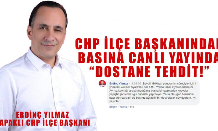 CHP İlçe Başkanından Basına Canlı Yayında Dostane Tehtid!