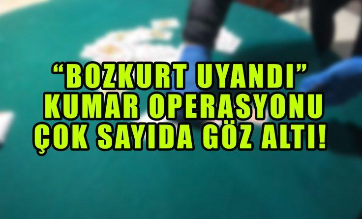"""""""Bozkurt Uyandı"""" Kumar Operasyonu!"""
